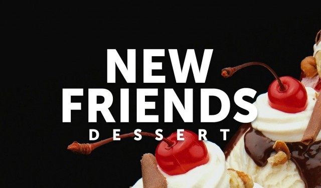 New Friends Dessert