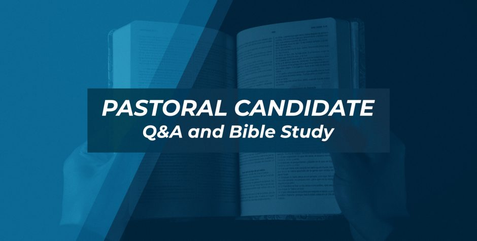 Pastoral Candidate Q&A and Bible Study